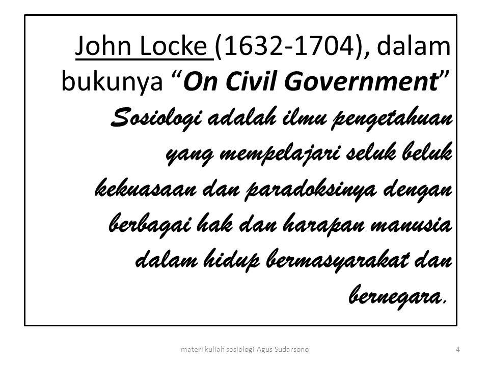 "John Locke (1632-1704), dalam bukunya ""On Civil Government"" Sosiologi adalah ilmu pengetahuan yang mempelajari seluk beluk kekuasaan dan paradoksinya"