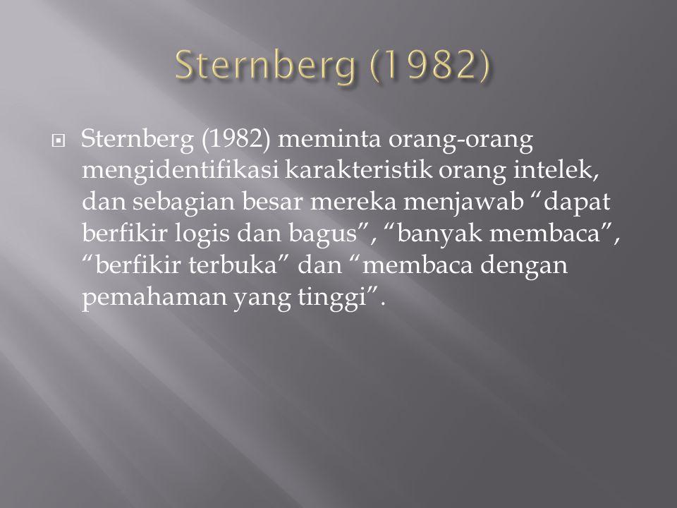 """ Sternberg (1982) meminta orang-orang mengidentifikasi karakteristik orang intelek, dan sebagian besar mereka menjawab """"dapat berfikir logis dan bagu"""