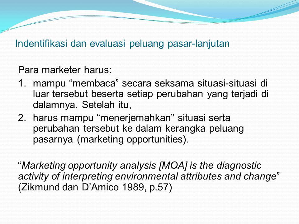 """Indentifikasi dan evaluasi peluang pasar-lanjutan Para marketer harus: 1.mampu """"membaca"""" secara seksama situasi-situasi di luar tersebut beserta setia"""