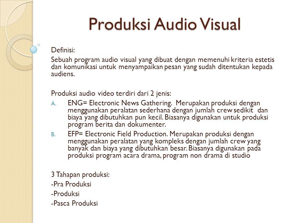Produksi Audio Visual Definisi: Sebuah program audio visual yang dibuat dengan memenuhi kriteria estetis dan komunikasi untuk menyampaikan pesan yang