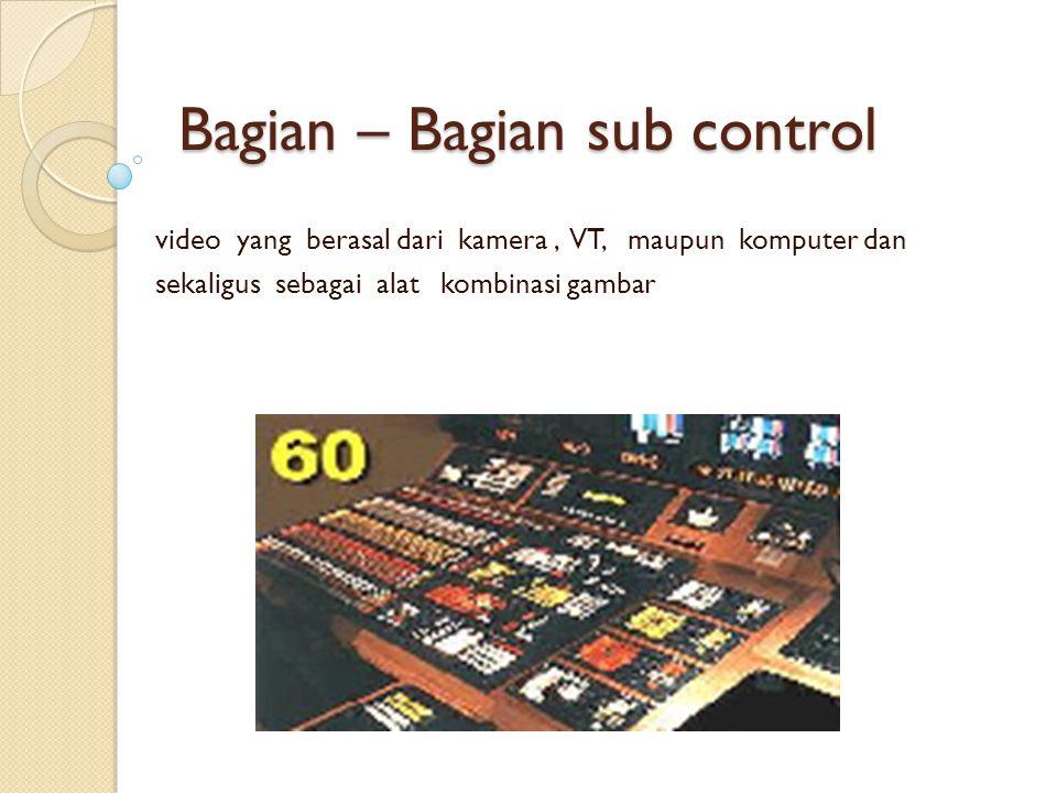 Bagian – Bagian sub control video yang berasal dari kamera, VT, maupun komputer dan sekaligus sebagai alat kombinasi gambar