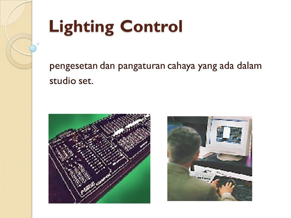 Lighting Control pengesetan dan pangaturan cahaya yang ada dalam studio set.