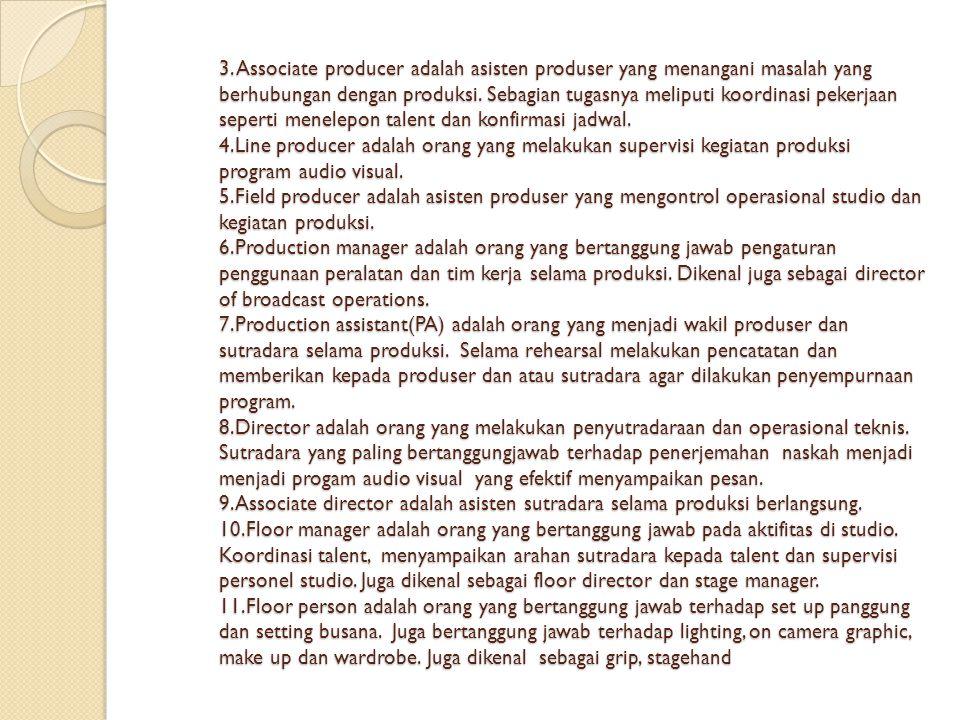 3. Associate producer adalah asisten produser yang menangani masalah yang berhubungan dengan produksi. Sebagian tugasnya meliputi koordinasi pekerjaan