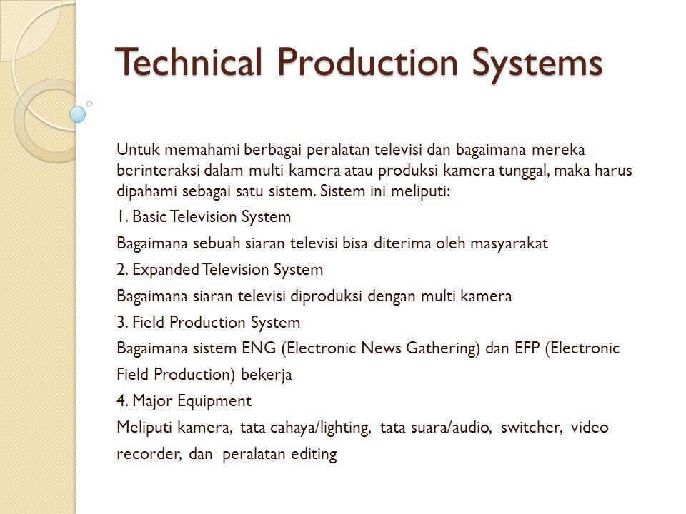 Technical Production Systems Untuk memahami berbagai peralatan televisi dan bagaimana mereka berinteraksi dalam multi kamera atau produksi kamera tung