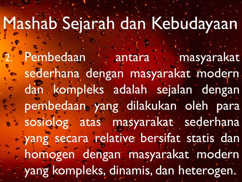 Mashab Sejarah dan Kebudayaan 2. Pembedaan antara masyarakat sederhana dengan masyarakat modern dan kompleks adalah sejalan dengan pembedaan yang dila