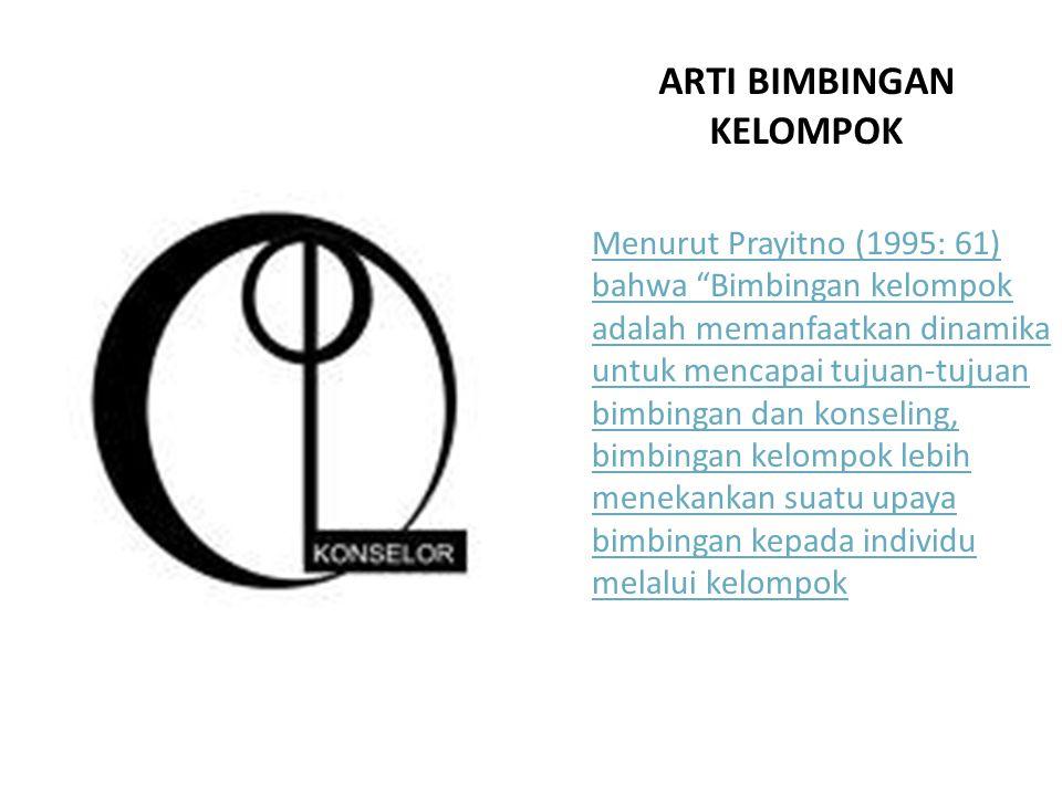 ARTI BIMBINGAN KELOMPOK Menurut Prayitno (1995: 61) bahwa Bimbingan kelompok adalah memanfaatkan dinamika untuk mencapai tujuan-tujuan bimbingan dan konseling, bimbingan kelompok lebih menekankan suatu upaya bimbingan kepada individu melalui kelompok