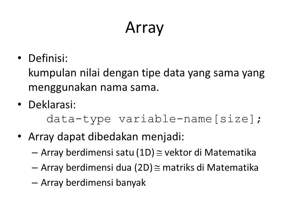 Array Definisi: kumpulan nilai dengan tipe data yang sama yang menggunakan nama sama.