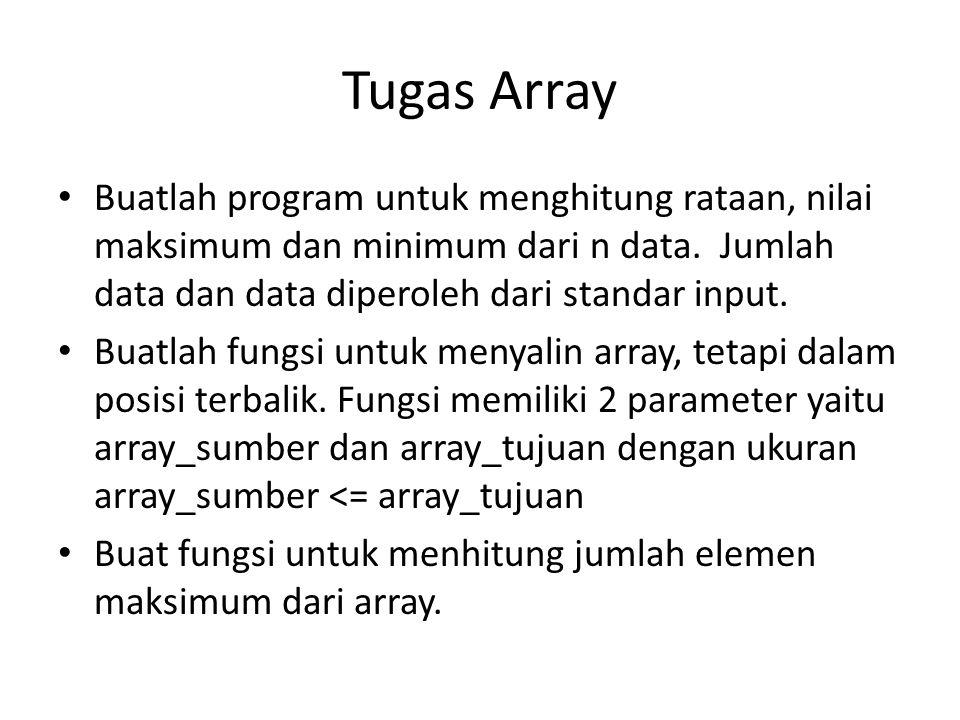 Tugas Array Buatlah program untuk menghitung rataan, nilai maksimum dan minimum dari n data. Jumlah data dan data diperoleh dari standar input. Buatla