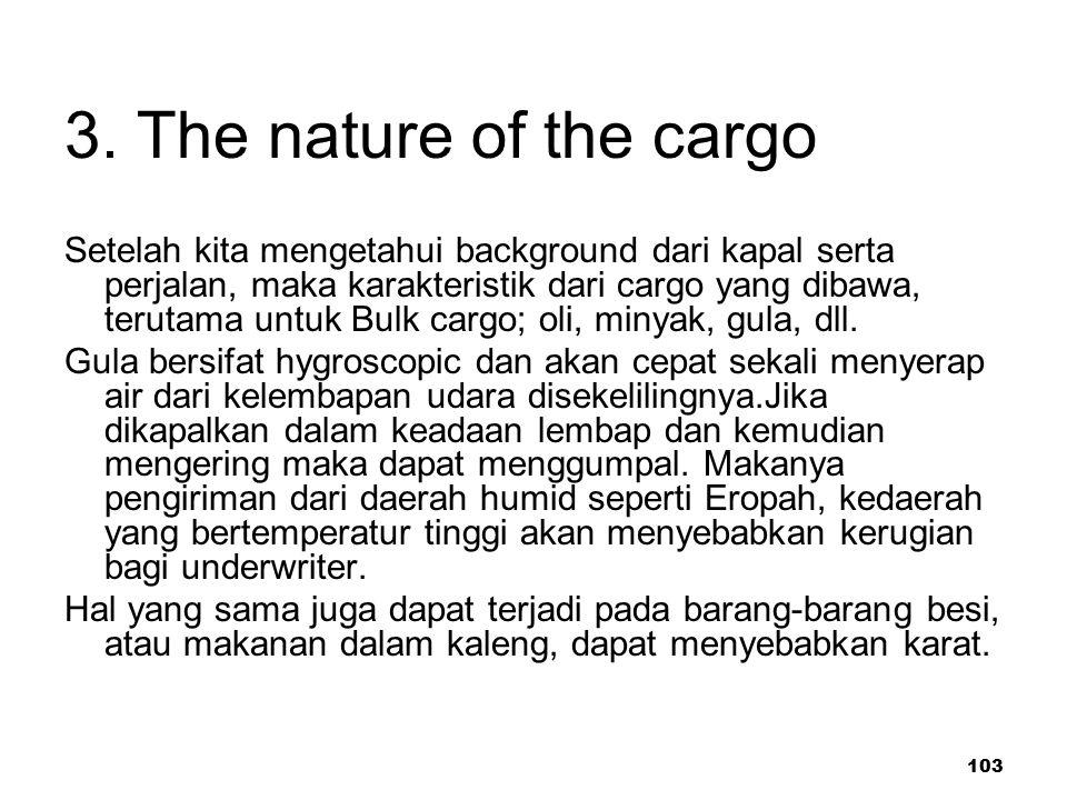 103 3. The nature of the cargo Setelah kita mengetahui background dari kapal serta perjalan, maka karakteristik dari cargo yang dibawa, terutama untuk