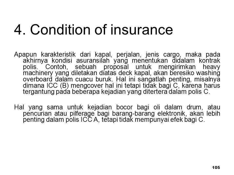 105 4. Condition of insurance Apapun karakteristik dari kapal, perjalan, jenis cargo, maka pada akhirnya kondisi asuransilah yang menentukan didalam k