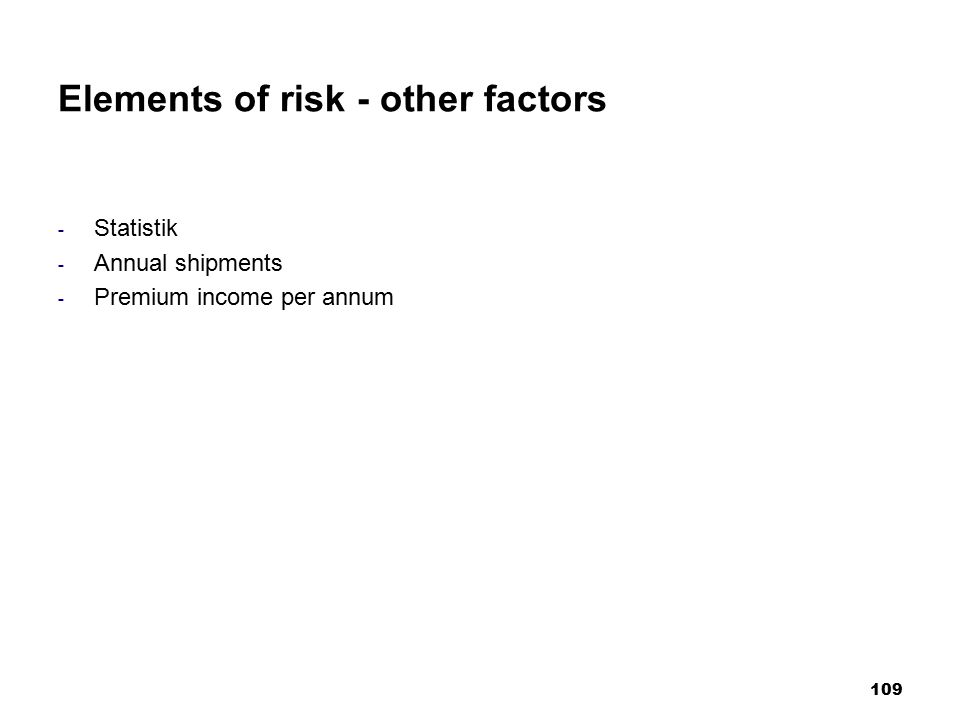 109 Elements of risk - other factors - Statistik - Annual shipments - Premium income per annum