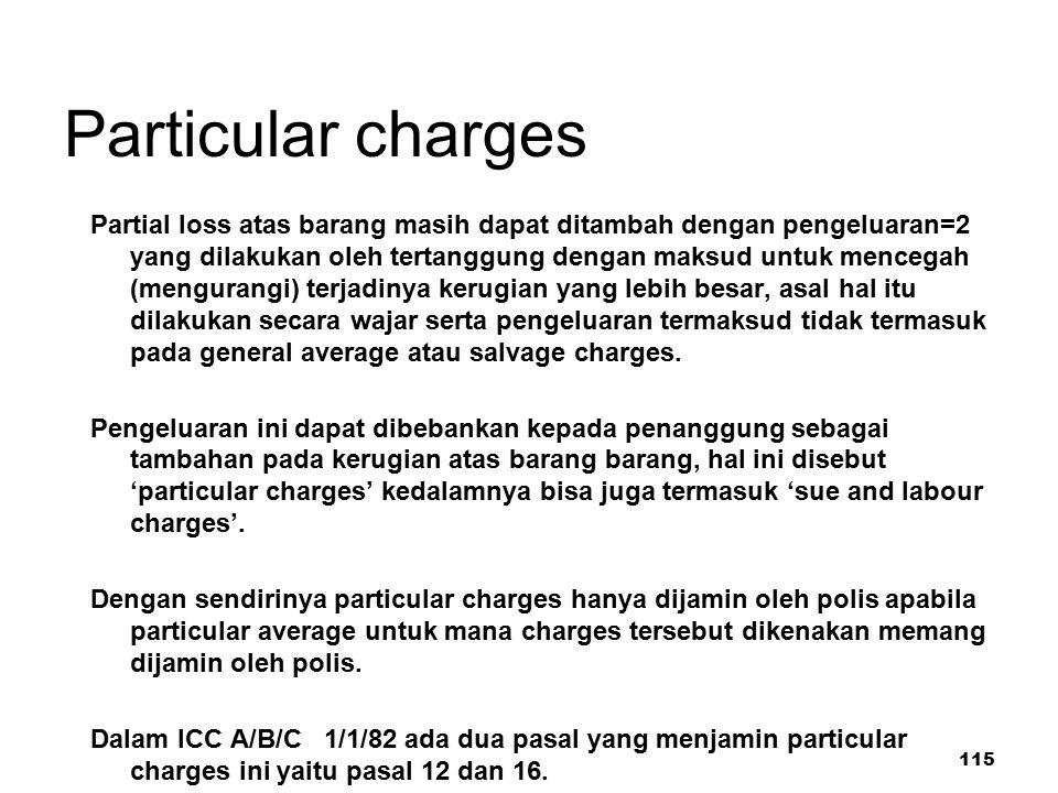 115 Particular charges Partial loss atas barang masih dapat ditambah dengan pengeluaran=2 yang dilakukan oleh tertanggung dengan maksud untuk mencegah
