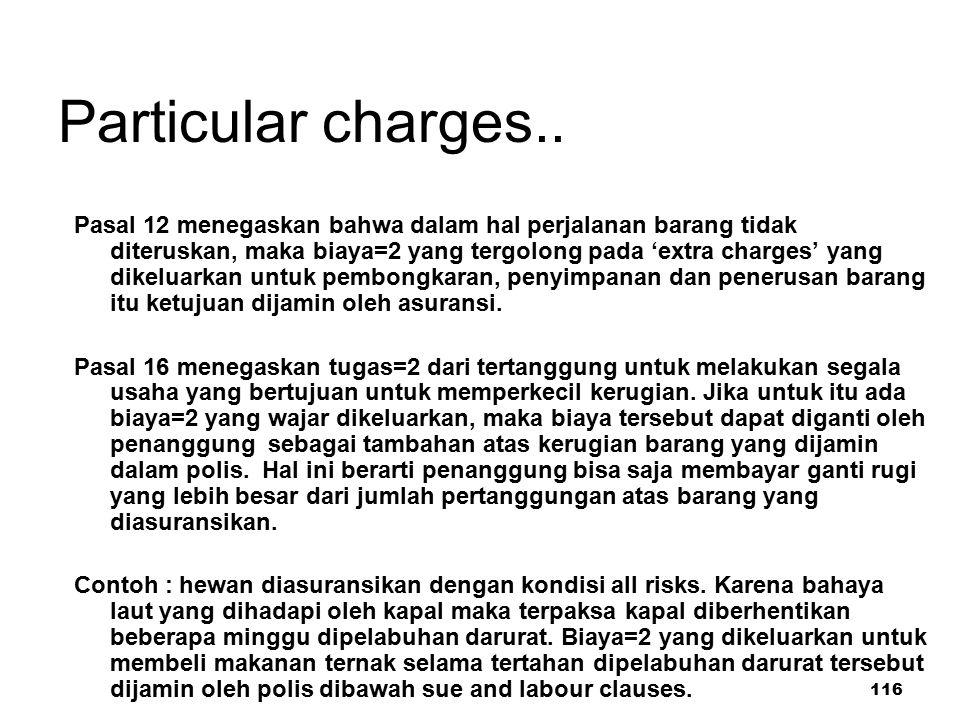 116 Particular charges.. Pasal 12 menegaskan bahwa dalam hal perjalanan barang tidak diteruskan, maka biaya=2 yang tergolong pada 'extra charges' yang