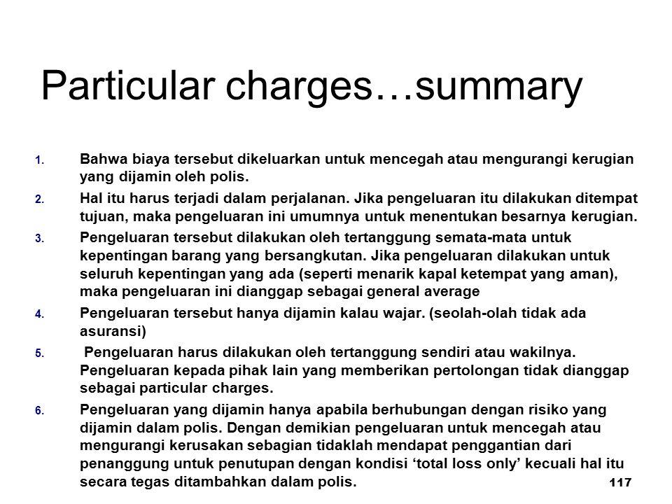 117 Particular charges…summary 1. Bahwa biaya tersebut dikeluarkan untuk mencegah atau mengurangi kerugian yang dijamin oleh polis. 2. Hal itu harus t
