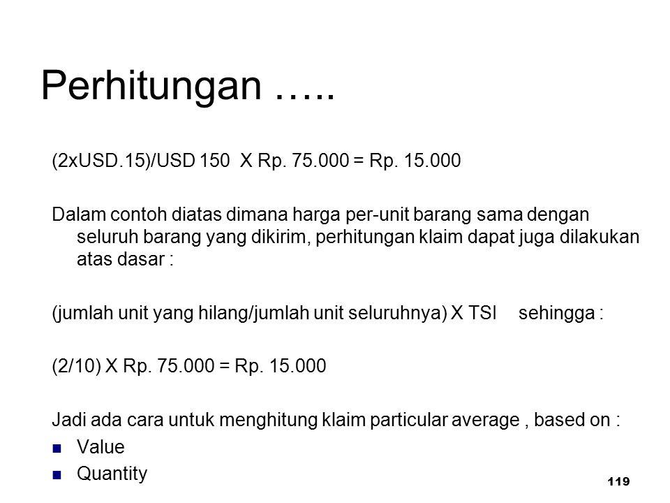 119 Perhitungan ….. (2xUSD.15)/USD 150 X Rp. 75.000 = Rp. 15.000 Dalam contoh diatas dimana harga per-unit barang sama dengan seluruh barang yang diki