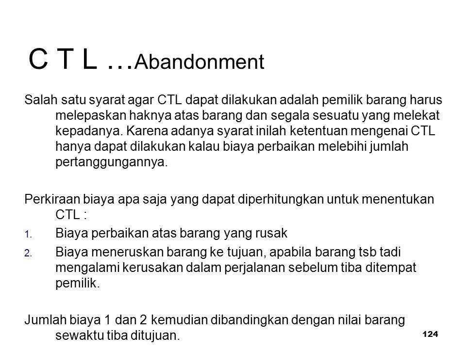 124 C T L … Abandonment Salah satu syarat agar CTL dapat dilakukan adalah pemilik barang harus melepaskan haknya atas barang dan segala sesuatu yang m
