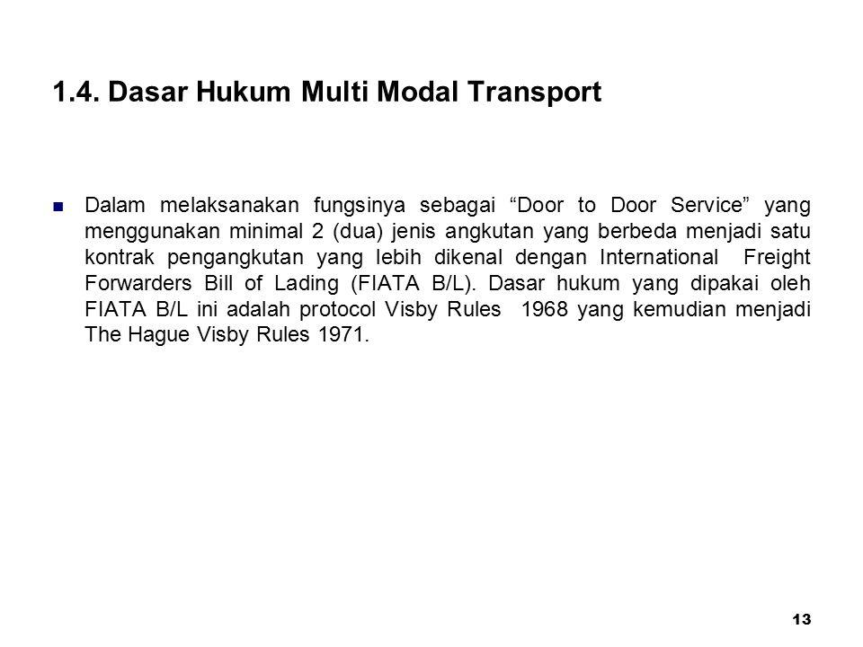 "13 1.4. Dasar Hukum Multi Modal Transport Dalam melaksanakan fungsinya sebagai ""Door to Door Service"" yang menggunakan minimal 2 (dua) jenis angkutan"