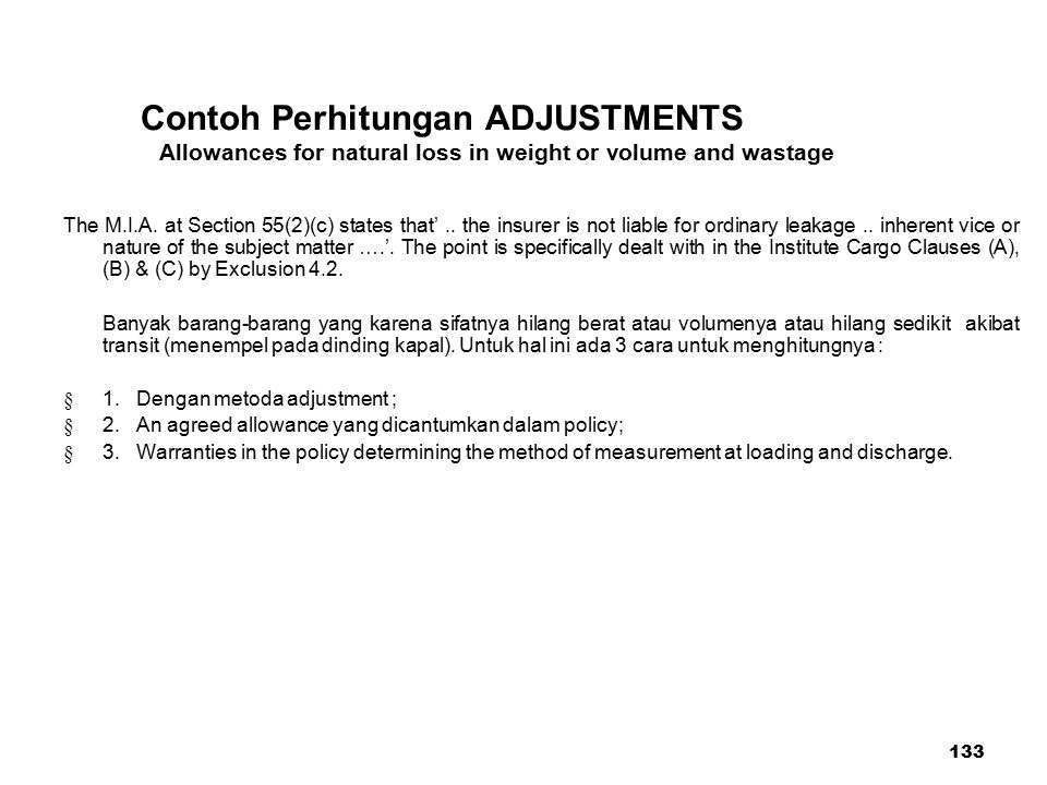 133 Contoh Perhitungan ADJUSTMENTS Allowances for natural loss in weight or volume and wastage The M.I.A. at Section 55(2)(c) states that'.. the insur