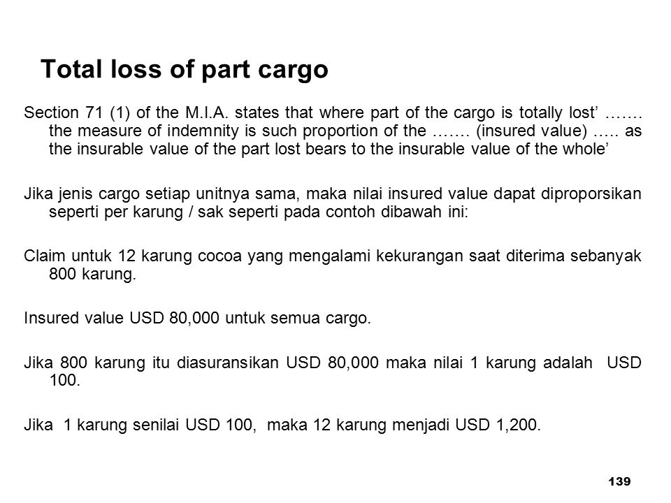 139 Total loss of part cargo Section 71 (1) of the M.I.A. states that where part of the cargo is totally lost' ……. the measure of indemnity is such pr