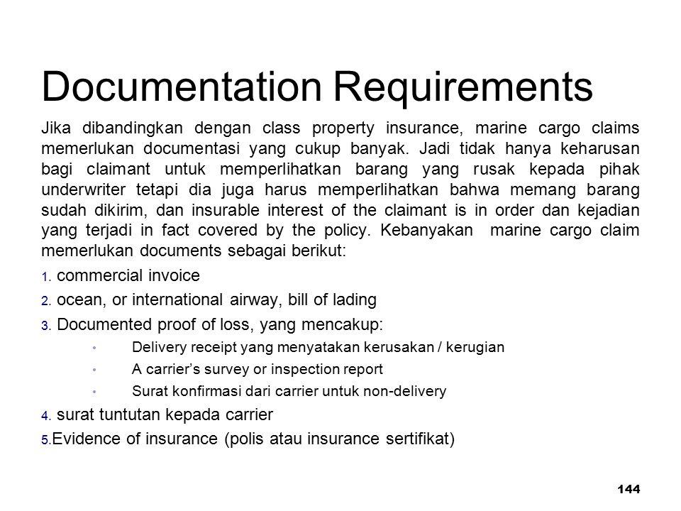 144 Documentation Requirements Jika dibandingkan dengan class property insurance, marine cargo claims memerlukan documentasi yang cukup banyak. Jadi t