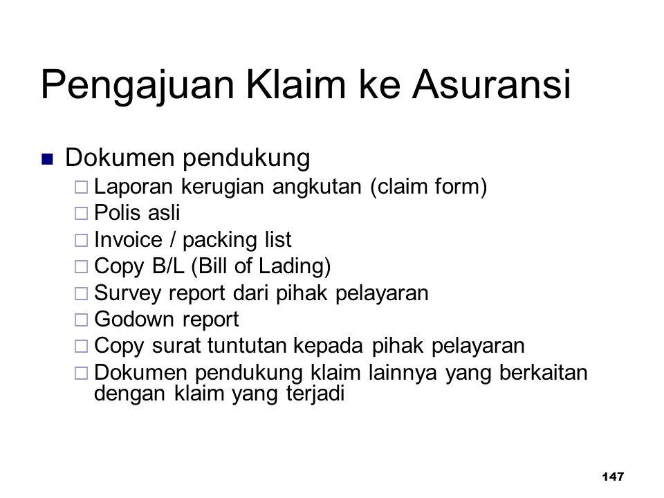 147 Pengajuan Klaim ke Asuransi Dokumen pendukung  Laporan kerugian angkutan (claim form)  Polis asli  Invoice / packing list  Copy B/L (Bill of L