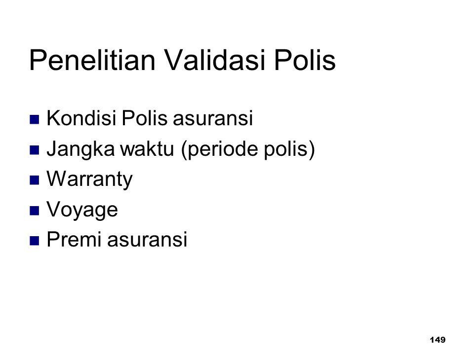 149 Penelitian Validasi Polis Kondisi Polis asuransi Jangka waktu (periode polis) Warranty Voyage Premi asuransi