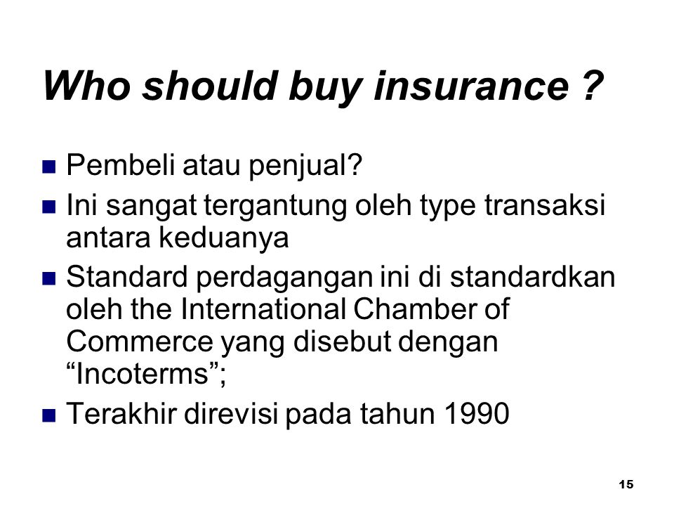 15 Who should buy insurance .Pembeli atau penjual.