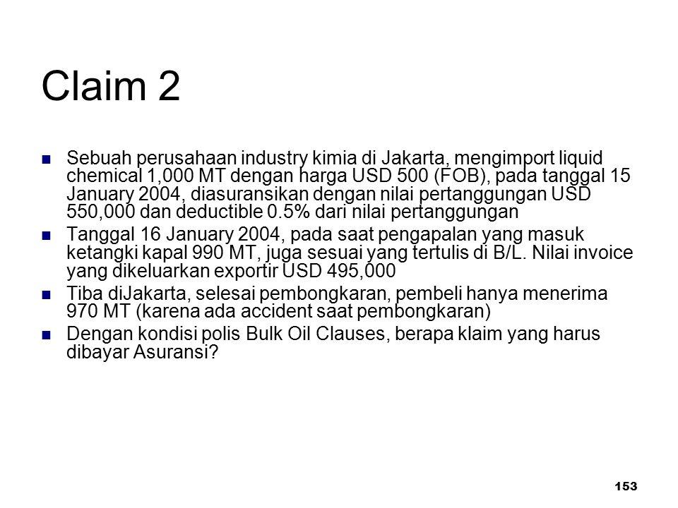 153 Claim 2 Sebuah perusahaan industry kimia di Jakarta, mengimport liquid chemical 1,000 MT dengan harga USD 500 (FOB), pada tanggal 15 January 2004,