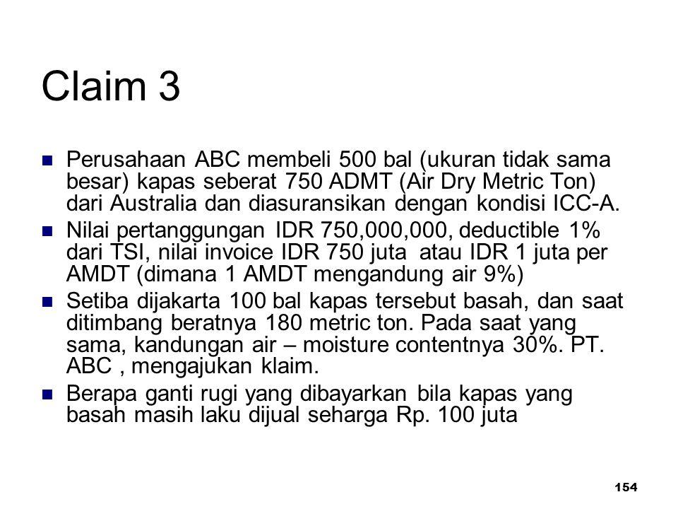 154 Claim 3 Perusahaan ABC membeli 500 bal (ukuran tidak sama besar) kapas seberat 750 ADMT (Air Dry Metric Ton) dari Australia dan diasuransikan deng