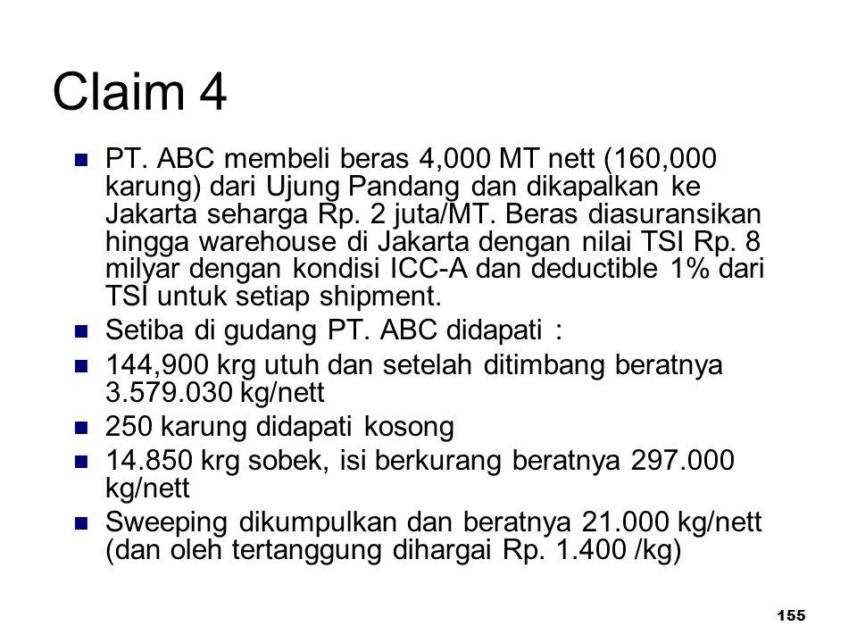 155 Claim 4 PT. ABC membeli beras 4,000 MT nett (160,000 karung) dari Ujung Pandang dan dikapalkan ke Jakarta seharga Rp. 2 juta/MT. Beras diasuransik