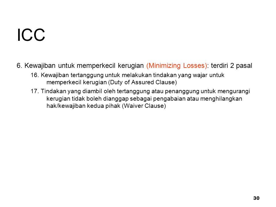 30 ICC 6. Kewajiban untuk memperkecil kerugian (Minimizing Losses): terdiri 2 pasal 16. Kewajiban tertanggung untuk melakukan tindakan yang wajar untu