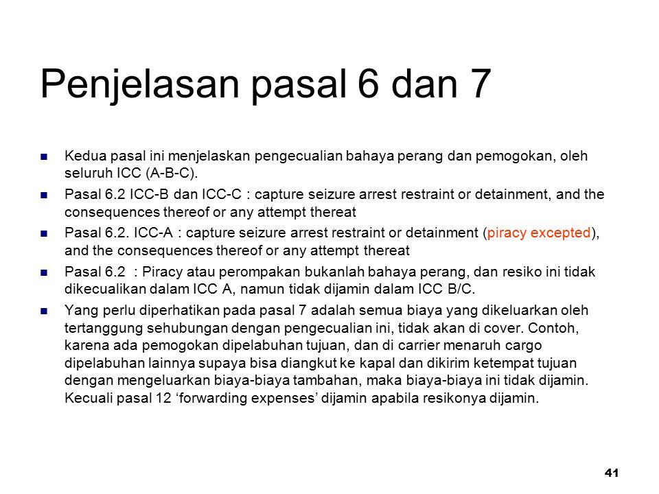 41 Penjelasan pasal 6 dan 7 Kedua pasal ini menjelaskan pengecualian bahaya perang dan pemogokan, oleh seluruh ICC (A-B-C). Pasal 6.2 ICC-B dan ICC-C