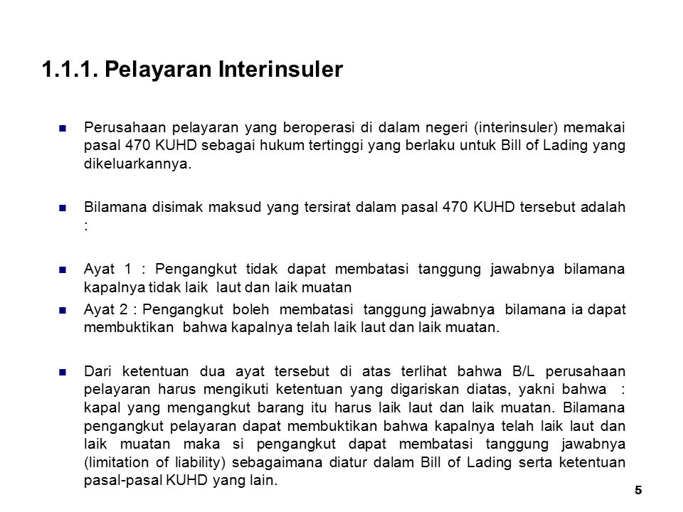 5 1.1.1. Pelayaran Interinsuler Perusahaan pelayaran yang beroperasi di dalam negeri (interinsuler) memakai pasal 470 KUHD sebagai hukum tertinggi yan