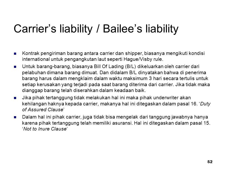 52 Carrier's liability / Bailee's liability Kontrak pengiriman barang antara carrier dan shipper, biasanya mengikuti kondisi international untuk penga