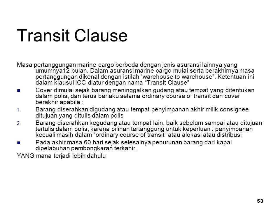 53 Transit Clause Masa pertanggungan marine cargo berbeda dengan jenis asuransi lainnya yang umumnya12 bulan. Dalam asuransi marine cargo mulai serta