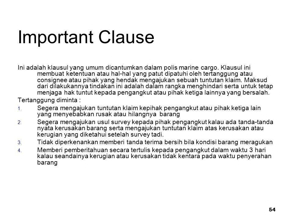 54 Important Clause Ini adalah klausul yang umum dicantumkan dalam polis marine cargo. Klausul ini membuat ketentuan atau hal-hal yang patut dipatuhi