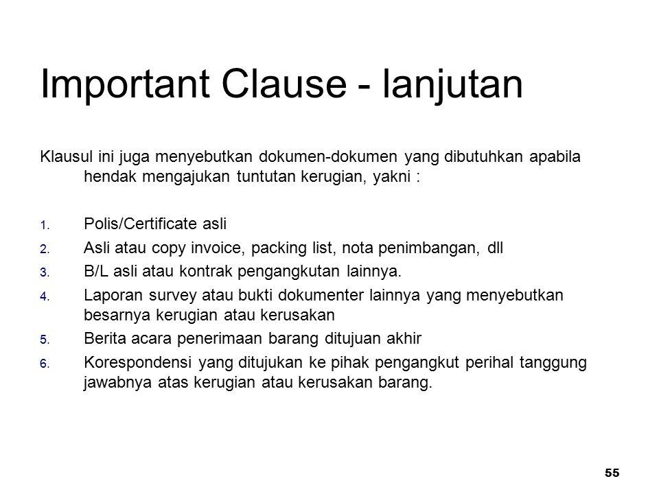 55 Important Clause - lanjutan Klausul ini juga menyebutkan dokumen-dokumen yang dibutuhkan apabila hendak mengajukan tuntutan kerugian, yakni : 1. Po