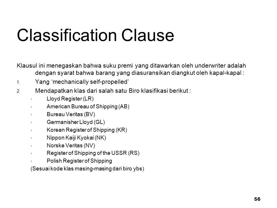 56 Classification Clause Klausul ini menegaskan bahwa suku premi yang ditawarkan oleh underwriter adalah dengan syarat bahwa barang yang diasuransikan