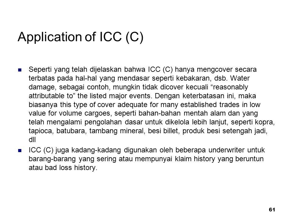 61 Application of ICC (C) Seperti yang telah dijelaskan bahwa ICC (C) hanya mengcover secara terbatas pada hal-hal yang mendasar seperti kebakaran, ds