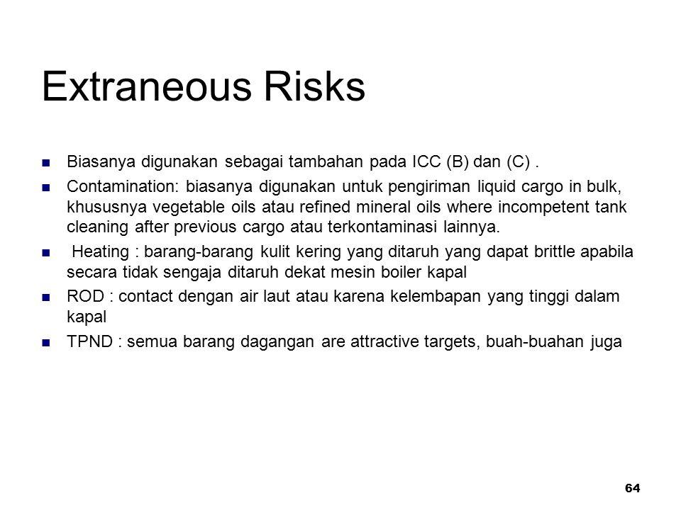64 Extraneous Risks Biasanya digunakan sebagai tambahan pada ICC (B) dan (C). Contamination: biasanya digunakan untuk pengiriman liquid cargo in bulk,