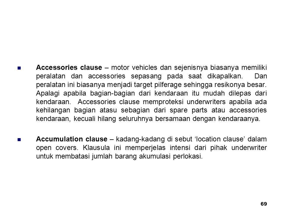 69 Accessories clause – motor vehicles dan sejenisnya biasanya memiliki peralatan dan accessories sepasang pada saat dikapalkan. Dan peralatan ini bia