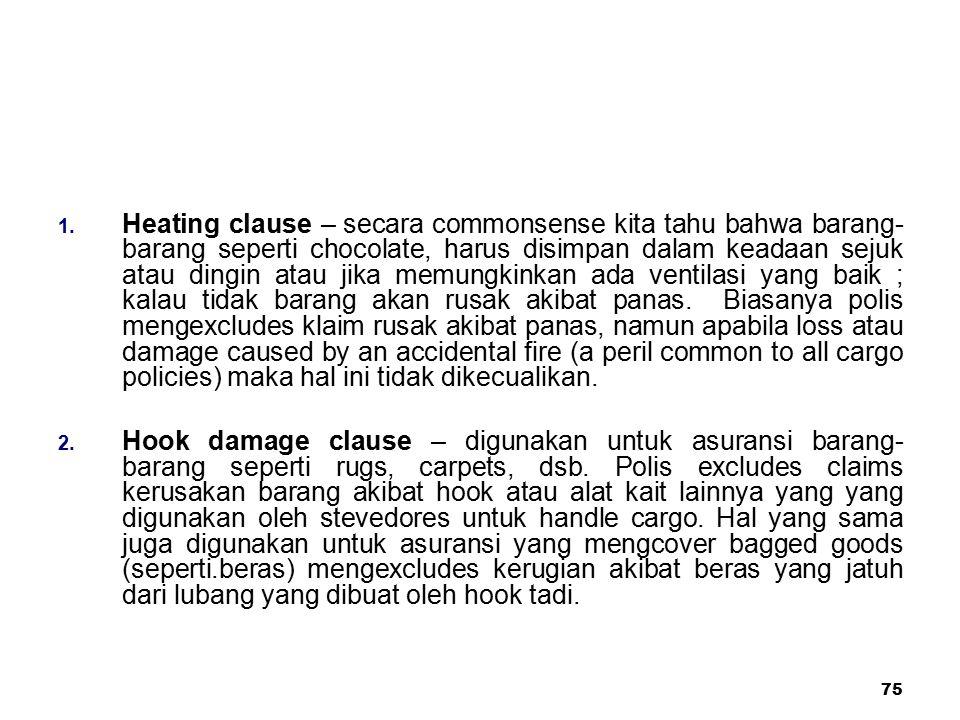 75 1. Heating clause – secara commonsense kita tahu bahwa barang- barang seperti chocolate, harus disimpan dalam keadaan sejuk atau dingin atau jika m