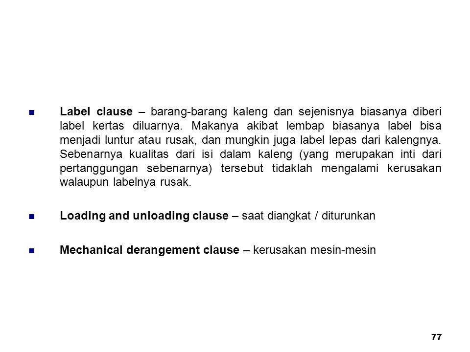 77 Label clause – barang-barang kaleng dan sejenisnya biasanya diberi label kertas diluarnya. Makanya akibat lembap biasanya label bisa menjadi luntur