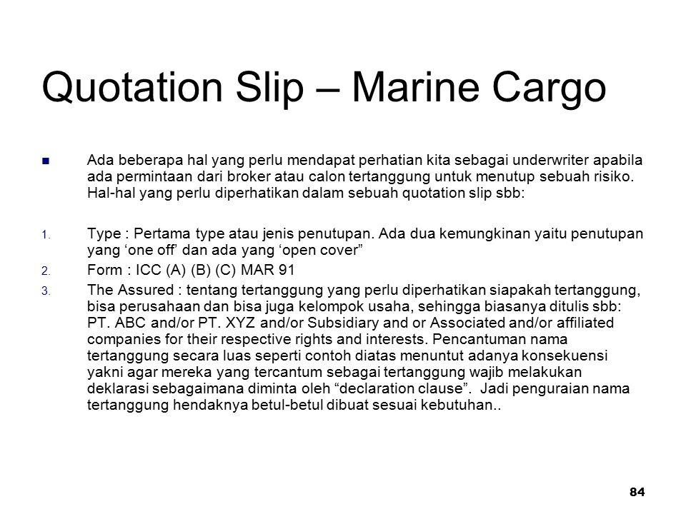 84 Quotation Slip – Marine Cargo Ada beberapa hal yang perlu mendapat perhatian kita sebagai underwriter apabila ada permintaan dari broker atau calon
