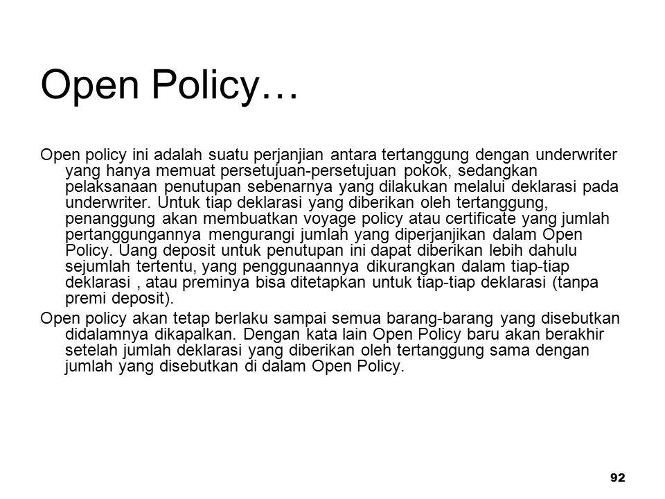 92 Open Policy… Open policy ini adalah suatu perjanjian antara tertanggung dengan underwriter yang hanya memuat persetujuan-persetujuan pokok, sedangk