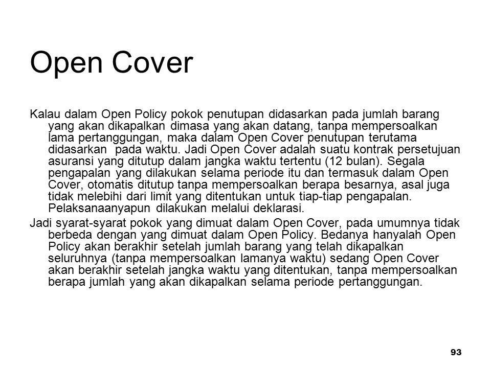 93 Open Cover Kalau dalam Open Policy pokok penutupan didasarkan pada jumlah barang yang akan dikapalkan dimasa yang akan datang, tanpa mempersoalkan