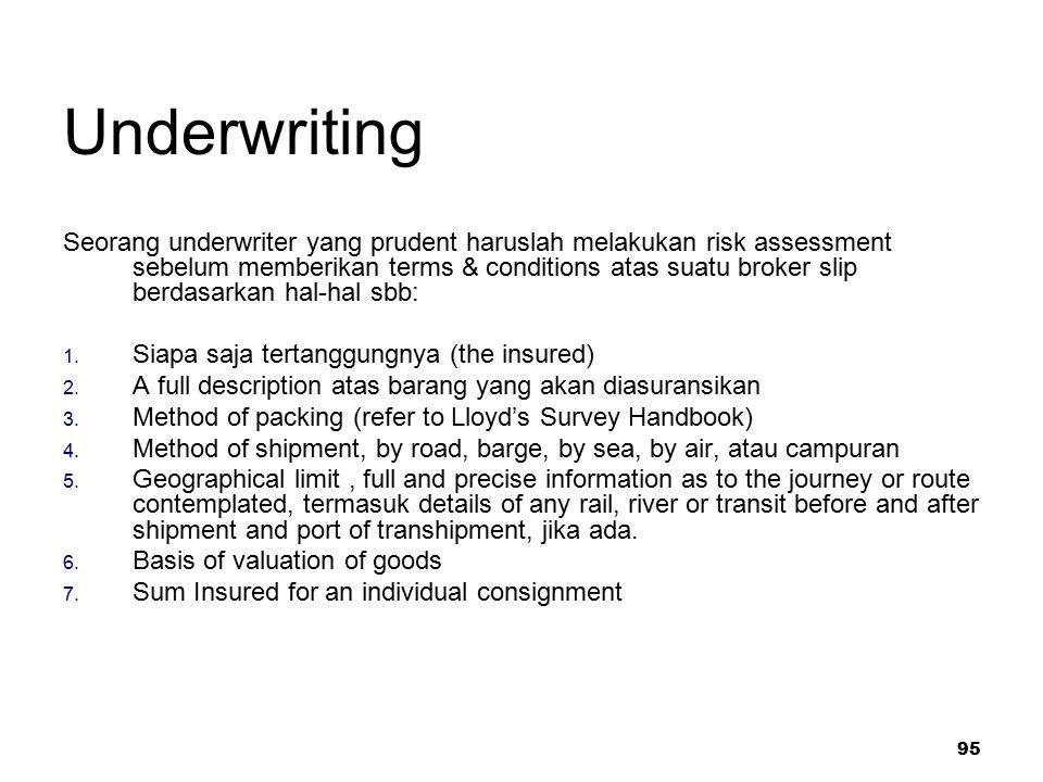 95 Underwriting Seorang underwriter yang prudent haruslah melakukan risk assessment sebelum memberikan terms & conditions atas suatu broker slip berda