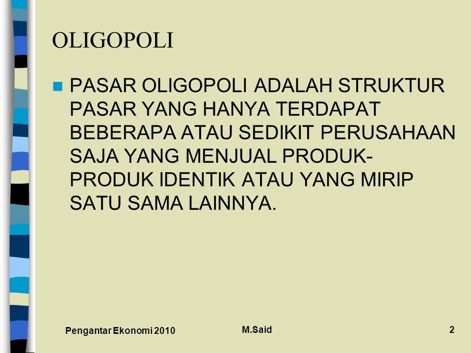 Pengantar Ekonomi 2010 M.Said3 CIRI-CIRI PASAR OLIGOPOLI 1.