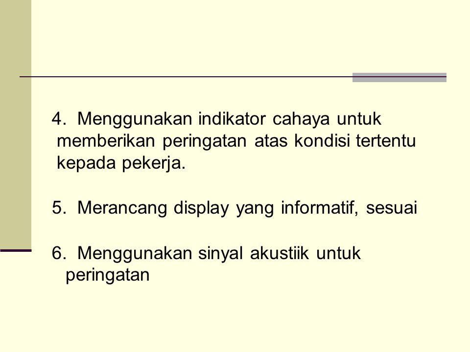 4. Menggunakan indikator cahaya untuk memberikan peringatan atas kondisi tertentu kepada pekerja.