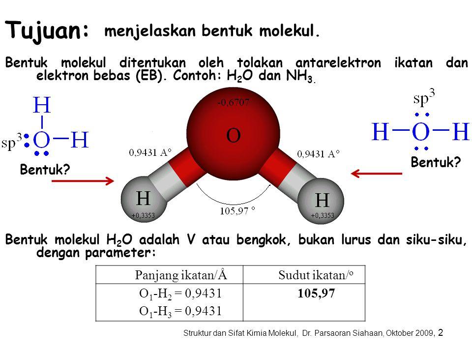 Struktur dan Sifat Kimia Molekul, Dr. Parsaoran Siahaan, Oktober 2009, 1 BENTUK MOLEKUL Pendahuluan Oleh: Dr. Parsaoran Siahaan Sifat zat seperti titi